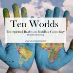 Ten Worlds – Ten Spiritual Realms in Buddhist Cosmology