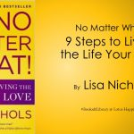 No Matter What! 9 Steps to Living the Life you Love by Lisa Nichols