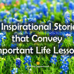 5 Inspirational Stories that Convey Important Life Lessons