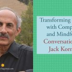 Transforming the Mind with Compassion and Mindfulness: Conversation with Jack Kornfield