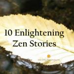 10 Enlightening Zen Stories