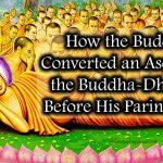 How the Buddha Converted an Ascetic to the Buddha-Dharma before His Parinirvana