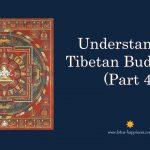 Understanding Tibetan Buddhism (Part 4)