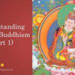 Understanding Tibetan Buddhism (Part 1)