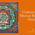 Understanding Tibetan Buddhism (Part 2)
