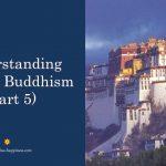 Understanding Tibetan Buddhism (Part 5)