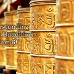 Understanding Tibetan Buddhism (Part 6)