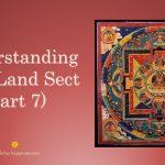 Understanding Pure Land Sect (Part 7)