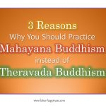 3 Reasons Why You Should Practice Mahayana Buddhism instead of Theravada Buddhism