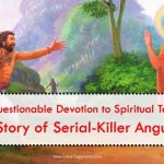 Unquestionable Devotion to Spiritual Teacher: The Story of Serial-Killer Angulimala