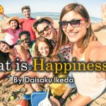What is Happiness?  By Daisaku Ikeda
