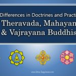 Differences in Doctrines and Practices: Theravada, Mahayana, and Vajrayana Buddhism